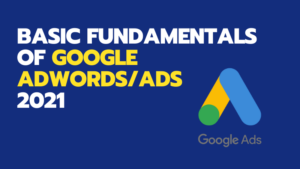 Read more about the article Basic Fundamentals of Google Adwords/Ads-2021